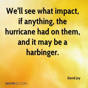 David Joy - We'll see what impact, if anything, the hurricane had on them, and it may be a harbinger.