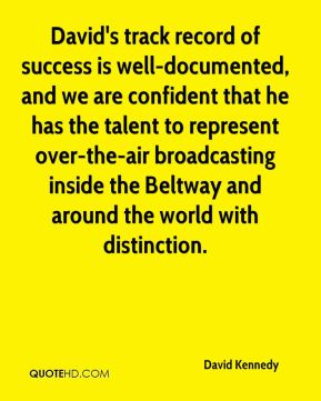 David Kennedy - David's track record of success is well-documented, and we are confident that he has the talent to represent over-the-air broadcasting inside the Beltway and around the world with distinction.