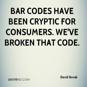David Novak - Bar codes have been cryptic for consumers. We've broken that code.