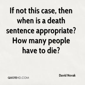 David Novak - If not this case, then when is a death sentence appropriate? How many people have to die?