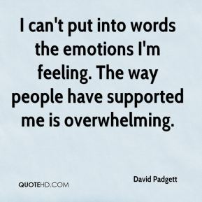 David Padgett - I can't put into words the emotions I'm feeling. The way people have supported me is overwhelming.