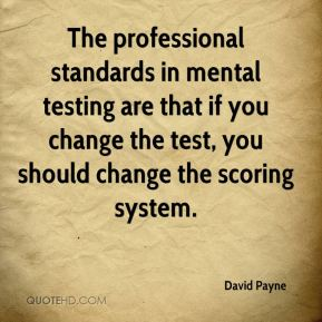 David Payne - The professional standards in mental testing are that if you change the test, you should change the scoring system.