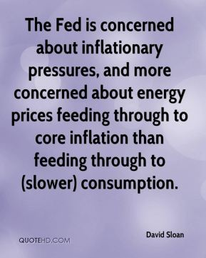 David Sloan - The Fed is concerned about inflationary pressures, and more concerned about energy prices feeding through to core inflation than feeding through to (slower) consumption.
