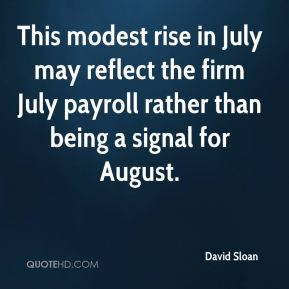 David Sloan - This modest rise in July may reflect the firm July payroll rather than being a signal for August.