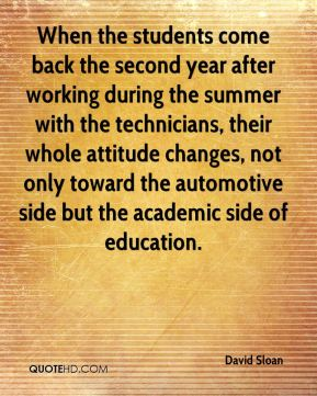 When the students come back the second year after working during the summer with the technicians, their whole attitude changes, not only toward the automotive side but the academic side of education.