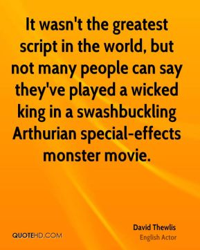 It wasn't the greatest script in the world, but not many people can say they've played a wicked king in a swashbuckling Arthurian special-effects monster movie.