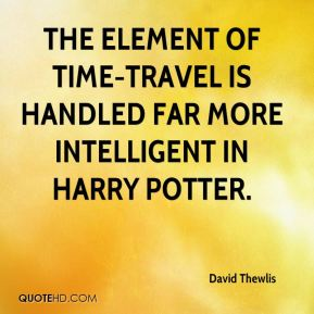 David Thewlis - The element of time-travel is handled far more intelligent in Harry Potter.