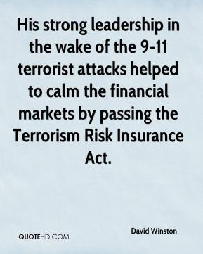 His strong leadership in the wake of the 9-11 terrorist attacks helped to calm the financial markets by passing the Terrorism Risk Insurance Act.