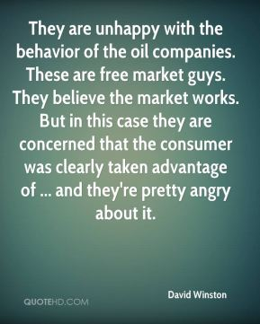 They are unhappy with the behavior of the oil companies. These are free market guys. They believe the market works. But in this case they are concerned that the consumer was clearly taken advantage of ... and they're pretty angry about it.