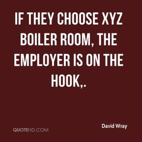 If they choose XYZ Boiler Room, the employer is on the hook.