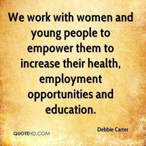 Debbie Carter - We work with women and young people to empower them to increase their health, employment opportunities and education.
