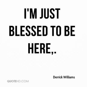 Derrick Williams - I'm just blessed to be here.