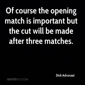 Dick Advocaat - Of course the opening match is important but the cut will be made after three matches.