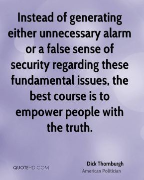 Dick Thornburgh - Instead of generating either unnecessary alarm or a false sense of security regarding these fundamental issues, the best course is to empower people with the truth.