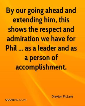 Drayton McLane - By our going ahead and extending him, this shows the respect and admiration we have for Phil ... as a leader and as a person of accomplishment.