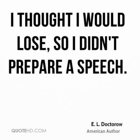 I thought I would lose, so I didn't prepare a speech.