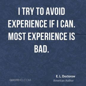 I try to avoid experience if I can. Most experience is bad.