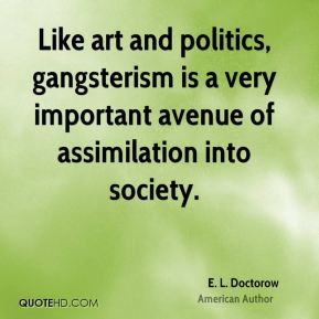 Like art and politics, gangsterism is a very important avenue of assimilation into society.