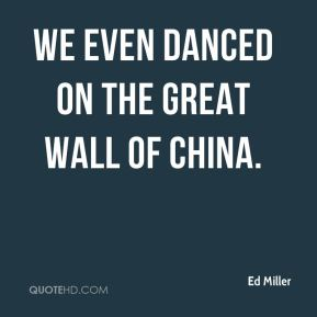 Ed Miller - We even danced on the Great Wall of China.