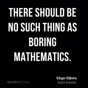There should be no such thing as boring mathematics.