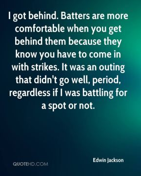 I got behind. Batters are more comfortable when you get behind them because they know you have to come in with strikes. It was an outing that didn't go well, period, regardless if I was battling for a spot or not.