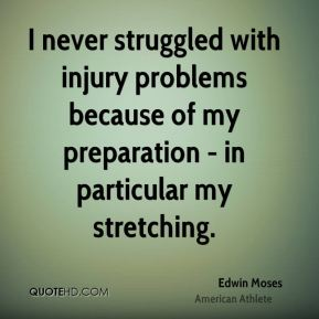 I never struggled with injury problems because of my preparation - in particular my stretching.