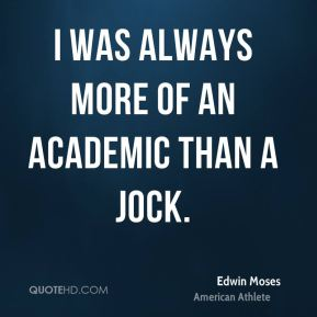 I was always more of an academic than a jock.