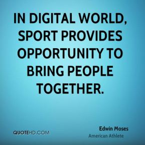 In digital world, sport provides opportunity to bring people together.