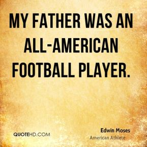 My father was an all-American football player.