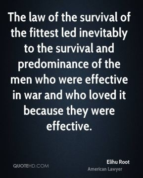 The law of the survival of the fittest led inevitably to the survival and predominance of the men who were effective in war and who loved it because they were effective.