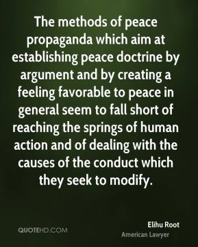 The methods of peace propaganda which aim at establishing peace doctrine by argument and by creating a feeling favorable to peace in general seem to fall short of reaching the springs of human action and of dealing with the causes of the conduct which they seek to modify.