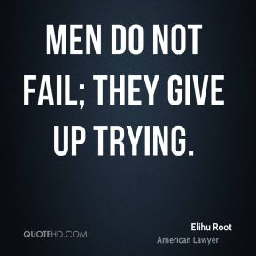 Men do not fail; they give up trying.