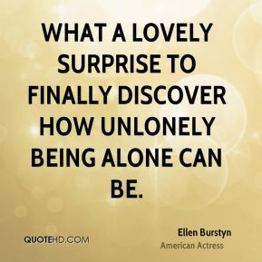 What a lovely surprise to finally discover how unlonely being alone can be.