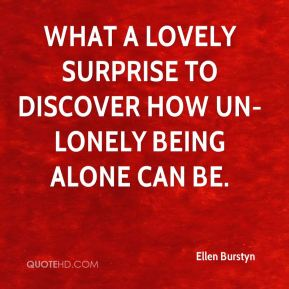 What a lovely surprise to discover how un-lonely being alone can be.