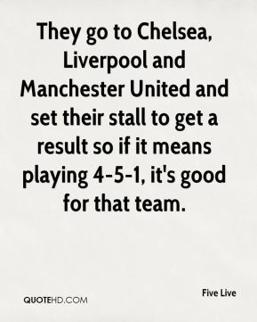 They go to Chelsea, Liverpool and Manchester United and set their stall to get a result so if it means playing 4-5-1, it's good for that team.