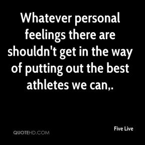 Five Live - Whatever personal feelings there are shouldn't get in the way of putting out the best athletes we can.