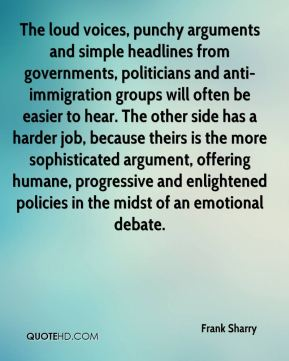 The loud voices, punchy arguments and simple headlines from governments, politicians and anti-immigration groups will often be easier to hear. The other side has a harder job, because theirs is the more sophisticated argument, offering humane, progressive and enlightened policies in the midst of an emotional debate.