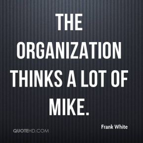 The organization thinks a lot of Mike.