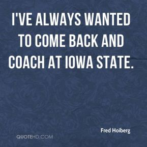 I've always wanted to come back and coach at Iowa State.