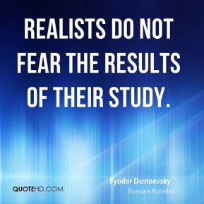 Realists do not fear the results of their study.