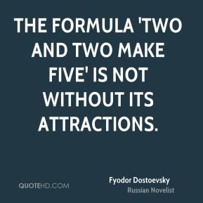 The formula 'Two and two make five' is not without its attractions.