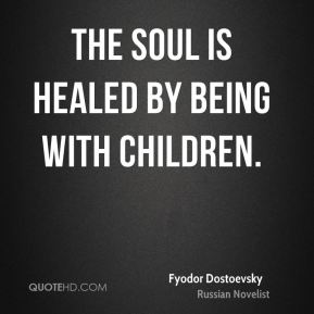The soul is healed by being with children.