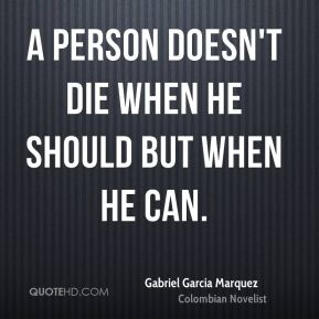 A person doesn't die when he should but when he can.