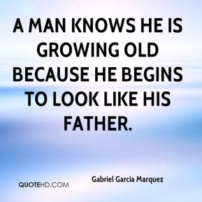 A man knows he is growing old because he begins to look like his father.