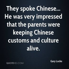 Gary Locke - They spoke Chinese... He was very impressed that the parents were keeping Chinese customs and culture alive.