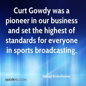Curt Gowdy was a pioneer in our business and set the highest of standards for everyone in sports broadcasting.