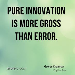 Pure innovation is more gross than error.