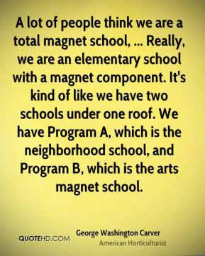 A lot of people think we are a total magnet school, ... Really, we are an elementary school with a magnet component. It's kind of like we have two schools under one roof. We have Program A, which is the neighborhood school, and Program B, which is the arts magnet school.