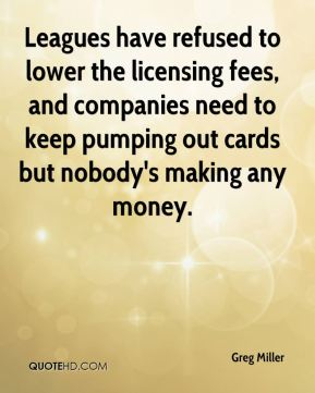 Greg Miller - Leagues have refused to lower the licensing fees, and companies need to keep pumping out cards but nobody's making any money.
