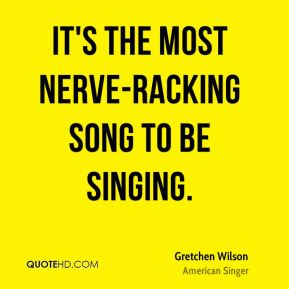It's the most nerve-racking song to be singing.